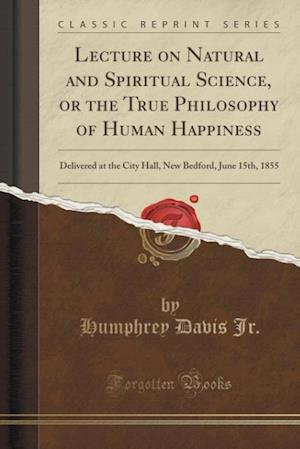 Bog, paperback Lecture on Natural and Spiritual Science, or the True Philosophy of Human Happiness af Humphrey Davis Jr