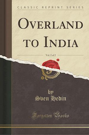 Bog, paperback Overland to India, Vol. 2 of 2 (Classic Reprint) af Sven Hedin