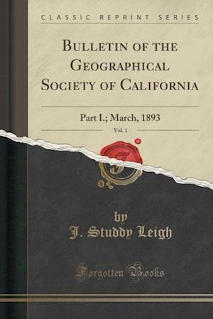 Bog, paperback Bulletin of the Geographical Society of California, Vol. 1 af J. Studdy Leigh
