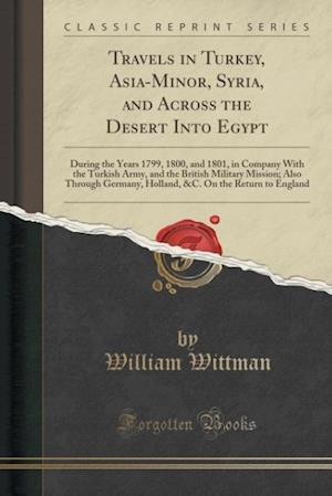 Bog, paperback Travels in Turkey, Asia-Minor, Syria, and Across the Desert Into Egypt af William Wittman