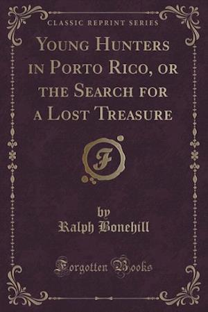 Bog, paperback Young Hunters in Porto Rico, or the Search for a Lost Treasure (Classic Reprint) af Ralph Bonehill