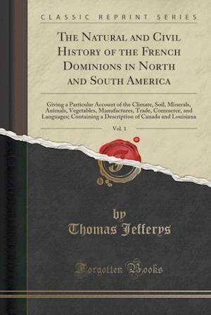 Bog, paperback The Natural and Civil History of the French Dominions in North and South America, Vol. 1 af Thomas Jefferys