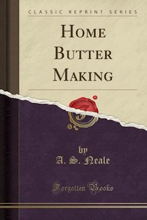 Bog, paperback Home Butter Making (Classic Reprint) af A. S. Neale