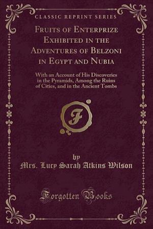 Bog, paperback Fruits of Enterprize Exhibited in the Adventures of Belzoni in Egypt and Nubia af Mrs Lucy Sarah Atkins Wilson