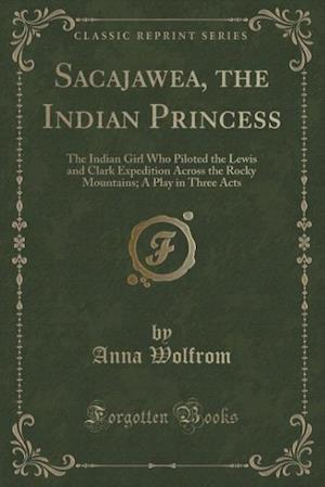 Bog, paperback Sacajawea, the Indian Princess af Anna Wolfrom