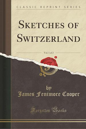 Bog, paperback Sketches of Switzerland, Vol. 1 of 2 (Classic Reprint) af James Fenimore Cooper