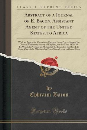 Bog, paperback Abstract of a Journal of E. Bacon, Assistant Agent of the United States, to Africa af Ephraim Bacon