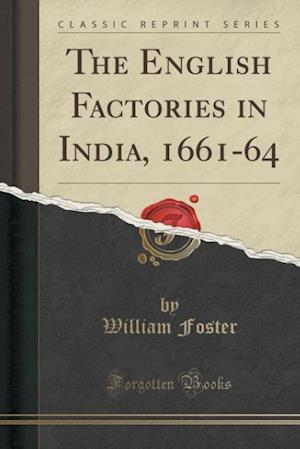 Bog, paperback The English Factories in India, 1661-64 (Classic Reprint) af William Foster