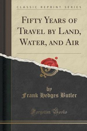 Bog, paperback Fifty Years of Travel by Land, Water, and Air (Classic Reprint) af Frank Hedges Butler