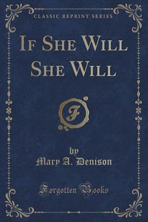 Bog, paperback If She Will She Will (Classic Reprint) af Mary A. Denison