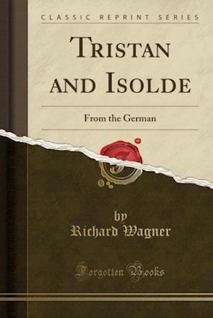 Bog, paperback Tristan and Isolde (Classic Reprint) af Richard Wagner
