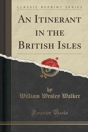 Bog, paperback An Itinerant in the British Isles (Classic Reprint) af William Wesley Walker
