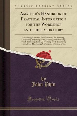 Bog, paperback Amateur's Handbook of Practical Information for the Workshop and the Laboratory af John Phin