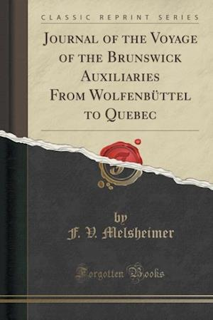 Bog, paperback Journal of the Voyage of the Brunswick Auxiliaries from Wolfenbuttel to Quebec (Classic Reprint) af F. V. Melsheimer