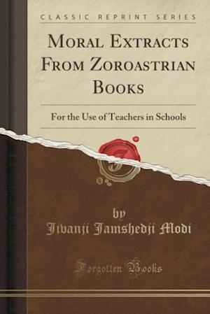 Bog, paperback Moral Extracts from Zoroastrian Books af Jivanji Jamshedji Modi