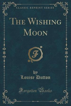 Bog, paperback The Wishing Moon (Classic Reprint) af Louise Dutton