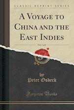 A Voyage to China and the East Indies, Vol. 1 of 2 (Classic Reprint)