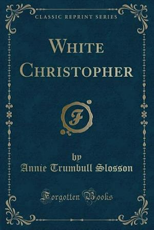 Bog, paperback White Christopher (Classic Reprint) af Annie Trumbull Slosson