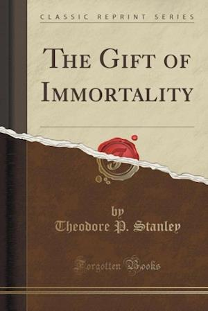 Bog, paperback The Gift of Immortality (Classic Reprint) af Theodore P. Stanley