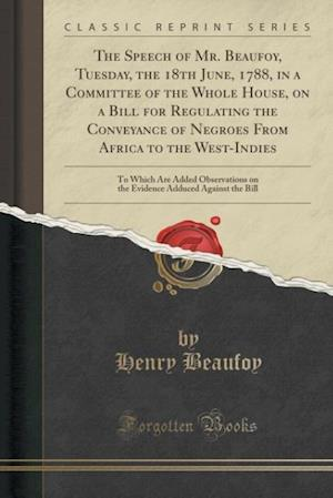 Bog, paperback The Speech of Mr. Beaufoy, Tuesday, the 18th June, 1788, in a Committee of the Whole House, on a Bill for Regulating the Conveyance of Negroes from Af af Henry Beaufoy