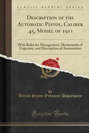 Bog, paperback Description of the Automatic Pistol, Caliber .45, Model of 1911 af United States Ordnance Department