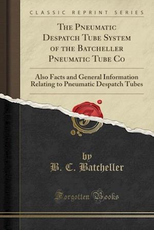 Bog, paperback The Pneumatic Despatch Tube System of the Batcheller Pneumatic Tube Co af B. C. Batcheller