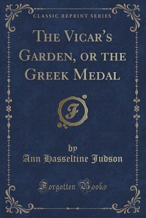 Bog, paperback The Vicar's Garden, or the Greek Medal (Classic Reprint) af Ann Hasseltine Judson