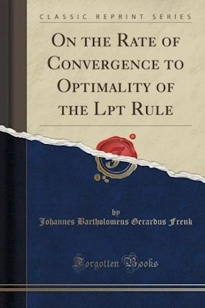Bog, paperback On the Rate of Convergence to Optimality of the Lpt Rule (Classic Reprint) af Johannes Bartholomeus Gerardus Frenk