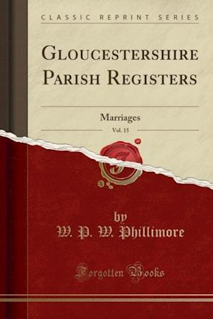 Bog, paperback Gloucestershire Parish Registers, Vol. 15 af W. P. W. Phillimore