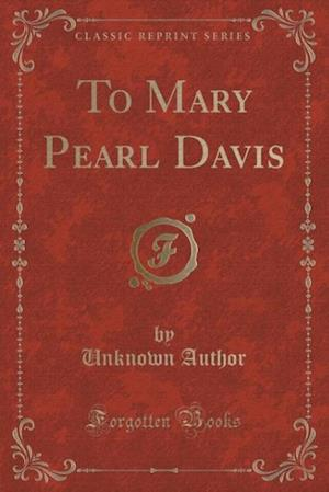 Bog, paperback To Mary Pearl Davis (Classic Reprint) af Unknown Author