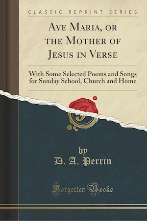 Bog, paperback Ave Maria, or the Mother of Jesus in Verse af D. A. Perrin