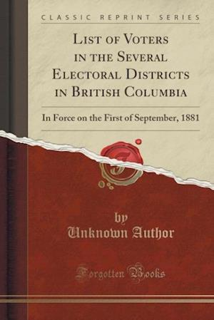 Bog, paperback List of Voters in the Several Electoral Districts in British Columbia af Unknown Author