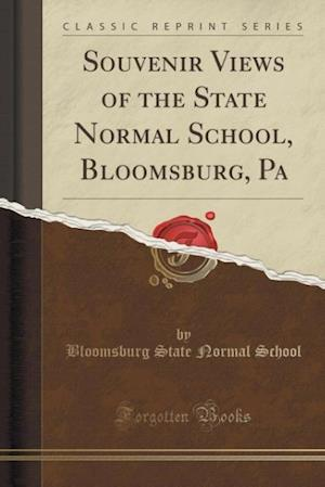 Bog, paperback Souvenir Views of the State Normal School, Bloomsburg, Pa (Classic Reprint) af Bloomsburg State Normal School