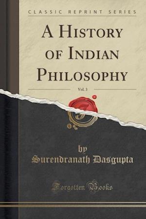 Bog, paperback A History of Indian Philosophy, Vol. 3 (Classic Reprint) af Surendranath Dasgupta