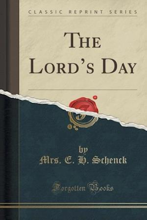 Bog, paperback The Lord's Day (Classic Reprint) af Mrs E H Schenck