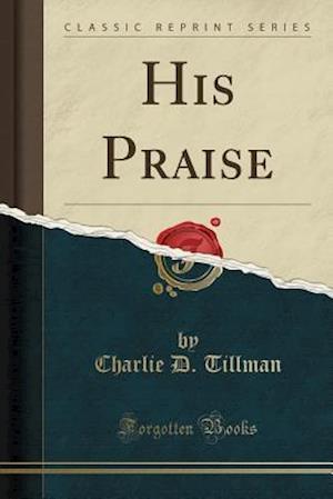 Bog, paperback His Praise (Classic Reprint) af Charlie D. Tillman