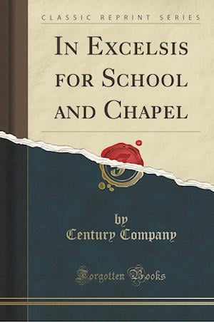 Bog, paperback In Excelsis for School and Chapel (Classic Reprint) af Century Company