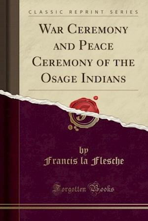 Bog, paperback War Ceremony and Peace Ceremony of the Osage Indians (Classic Reprint) af Francis La Flesche