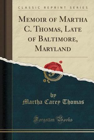 Bog, paperback Memoir of Martha C. Thomas, Late of Baltimore, Maryland (Classic Reprint) af Martha Carey Thomas