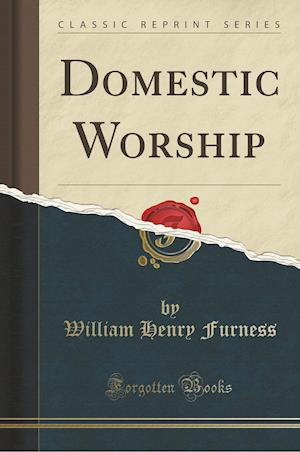 Bog, paperback Domestic Worship (Classic Reprint) af William Henry Furness