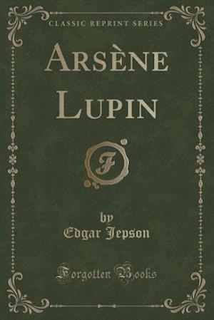 Bog, paperback Arsene Lupin (Classic Reprint) af Edgar Jepson