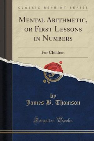 Bog, paperback Mental Arithmetic, or First Lessons in Numbers af James B. Thomson