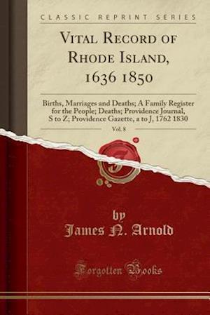 Bog, paperback Vital Record of Rhode Island, 1636 1850, Vol. 8 af James N. Arnold