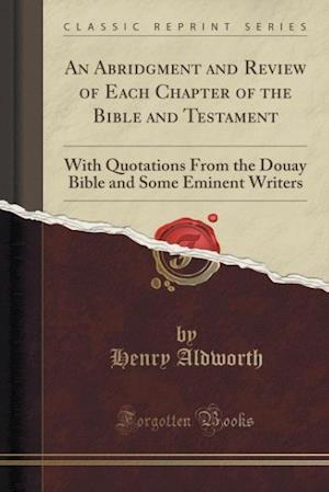 Bog, paperback An Abridgment and Review of Each Chapter of the Bible and Testament af Henry Aldworth