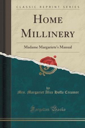 Bog, paperback Home Millinery af Mrs Margariet Alice Hoffa Creamer