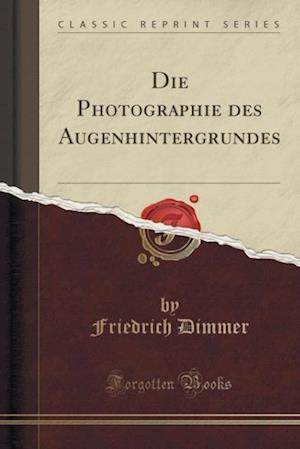 Bog, paperback Die Photographie Des Augenhintergrundes (Classic Reprint) af Friedrich Dimmer