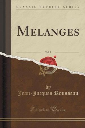 Bog, paperback Melanges, Vol. 5 (Classic Reprint) af Jean-jacques Rousseau