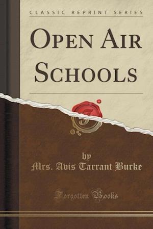 Bog, paperback Open Air Schools (Classic Reprint) af Mrs Avis Tarrant Burke