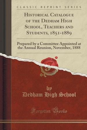 Bog, paperback Historical Catalogue of the Dedham High School, Teachers and Students, 1851-1889 af Dedham High School