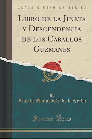 Bog, paperback Libro de La Jineta y Descendencia de Los Caballos Guzmanes (Classic Reprint) af Luis De Banuelos y. De La Cerda